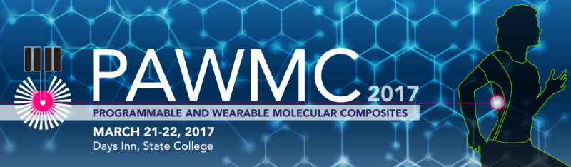 2017 Programmable and Wearable Molecular Composites Workshop, March 21-22, 2017 at Days Inn Penn State