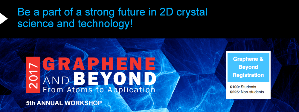 Graphene and Beyond 2017 Workshop: From Atoms to Application